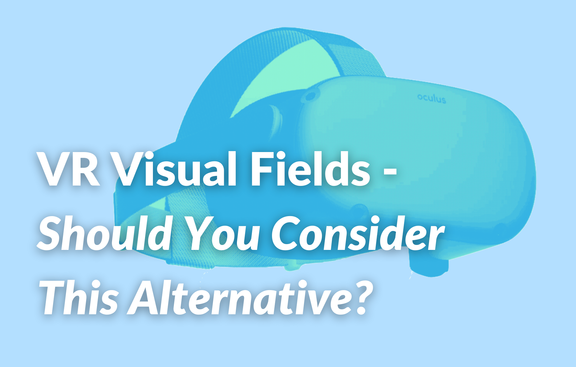 Virtual Reality Visual Fields – Should You Consider This Alternative?